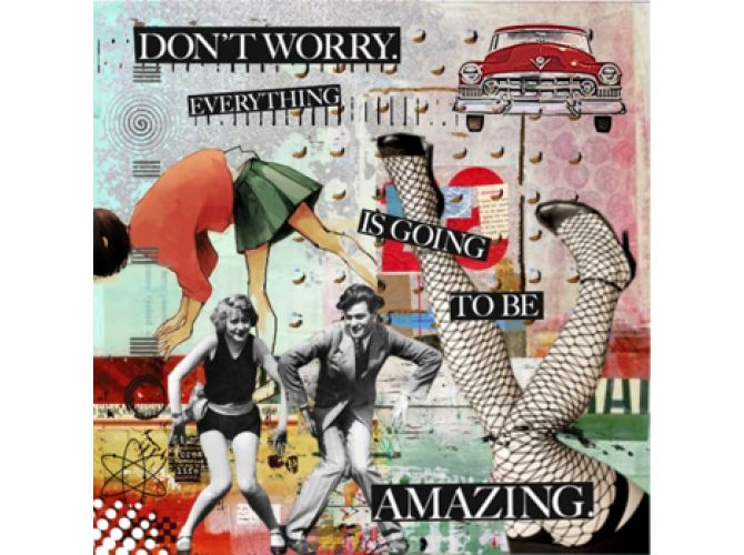 Don't Worry, Everything's Going to be Amazing the artwork factory